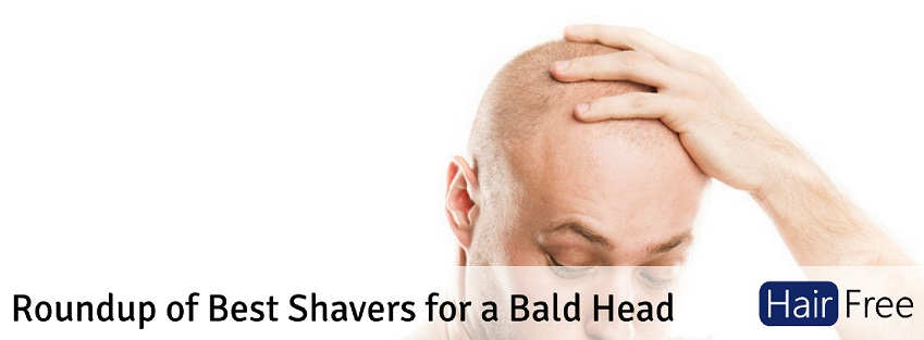 Roundup Of Best Shavers For A Bald Head Hair Free Life